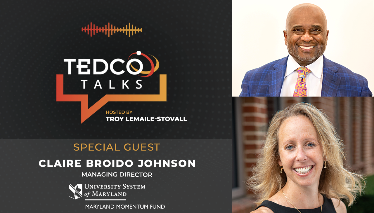 TEDCO Talks: Troy LeMaile-Stovall with Claire Broido Johnson, Maryland Momentum Fund