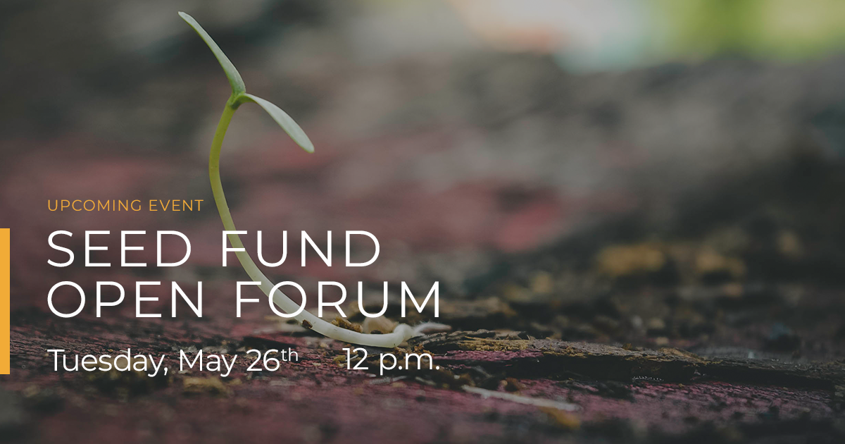Join us on Tuesday, May 26 at 12 p.m. for the TEDCO Seed Open Forum